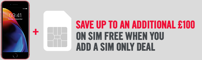 Save Up To £120 On SIM Free When You Add A SIM Only Deal