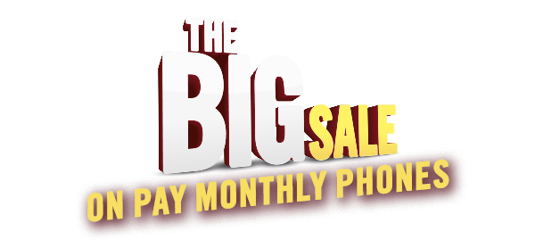 The Big Sale On Pay Monthly Phones