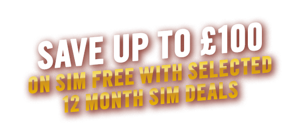 Save Up To £100 On SIM Free With Selected 12 Month SIM Deals