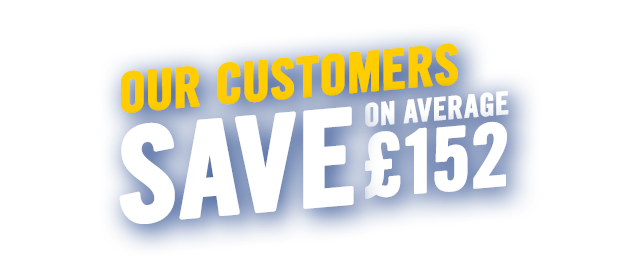 Our Customers Save On Average £152