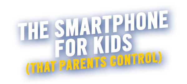 The Smartphone For Kids (That Parents Control)