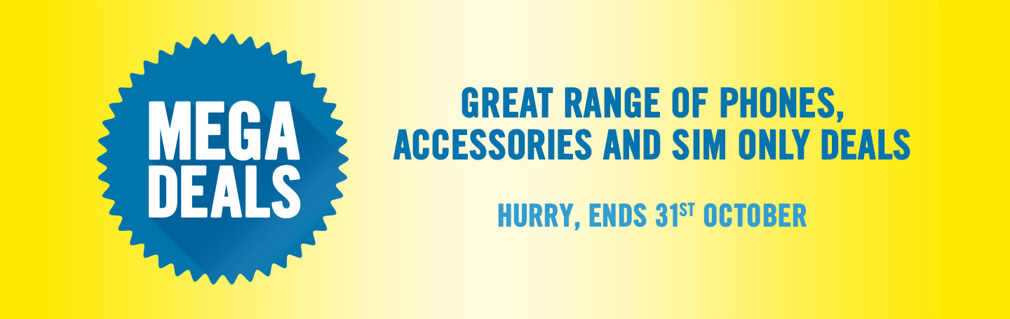 Mega Deals - Great range of phones, accessories and SIM only deals | Hurry, ends 31st October