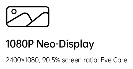 1080P Neo-Display - 2400 x 1080, 90.5% screen ratio, Eye Care